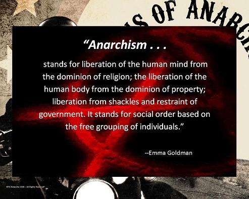 emma goldman and anarchy John teller: first time i read emma goldman wasn't in a book i was sixteen,  hiking near the nevada border the quote was painted on a wall in red when i  saw.